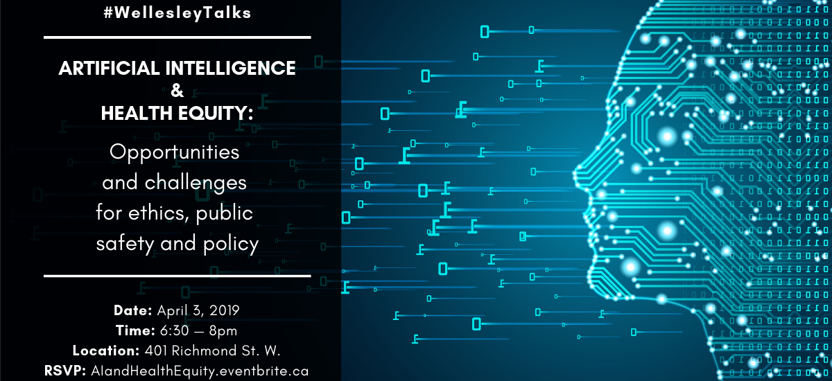 Wellesley Institute A.I. and Health Equity: Opportunities and challenges for ethics, public safety and policy