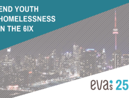 Eva's Initiatives End Youth Homelessness in the 6ix: Impacts, Interventions, Innovations